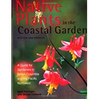 Native Plants in the Coastal Garden: A Guide for Gardeners in B.C. and the Pacific Northwest