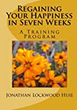 Regaining Your Happiness in Seven Weeks: A Training Program