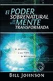 El poder sobrenatural de una mente transformada: El Acceso a Un Cambio De Vida (Spanish Edition)