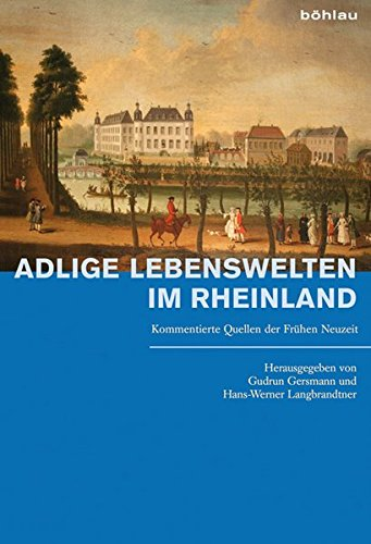 Adlige Lebenswelten im Rheinland: Kommentierte Quellen der Frühen Neuzeit
