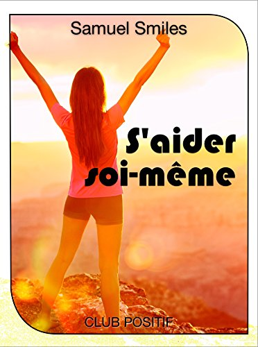 S'aider soi-même (Self-Help): Développement personnel (French Edition)
