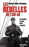 Les rebelles de l'an 40 : Les premiers Français libres racontent