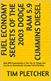 Fuel Economy Secrets of The 2003 Dodge Ram 5.9 Cummins Diesel: Real MPG Expectations & The Top 10 Things You Can Do to Dramatically Increase Fuel Efficiency.