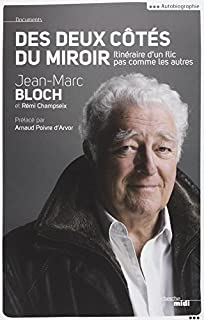 Des deux côtés du miroir : itinéraire d'un flic pas comme les autres, Bloch, Jean-Marc