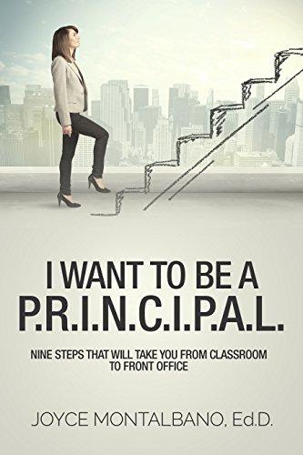 I Want To Be A  P.R.I.N.C.I.P.A.L.: Nine Steps That Will