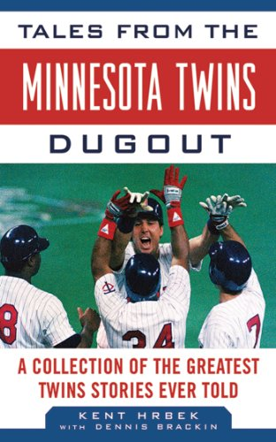 Tales From The Minnesota Twins Dugout: A Collection Of The Greatest Twins Stories Ever Told (Tales From The Team)