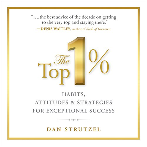 The Top 1%: Habits, Attitudes & Strategies For Exceptional Success Audiobook [Free Download by Trial] thumbnail