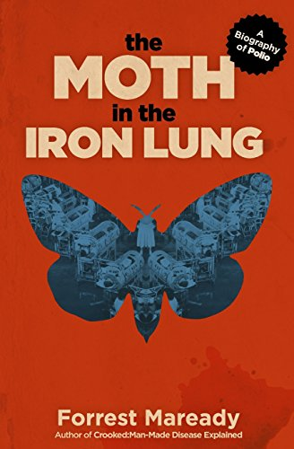 The Moth in the Iron Lung: A Biography of Polio by CreateSpace Independent Publishing Platform
