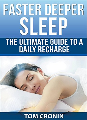 Faster Deeper Sleep: The Ultimate Guide To A Daily Recharge