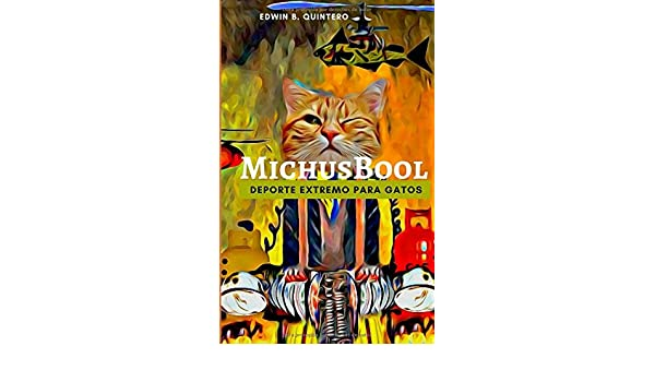 Amazon.com: MichusBool: Deporte Extremo para Gatos (Spanish Edition) (9789584494399): EDWIN BLADIMIR QUINTERO LOZANO: Books