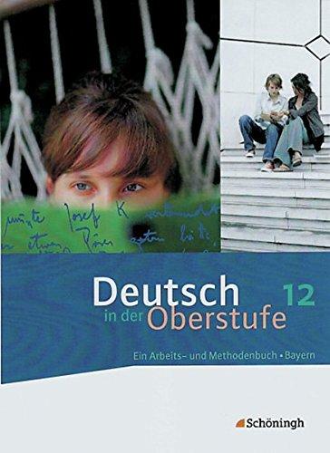 Deutsch in der Oberstufe - Ausgabe Bayern: Schülerbuch 12. Schuljahr