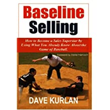 Baseline Selling - How to Become a Sales Superstar by Using What You Already Know about the Game of Baseball