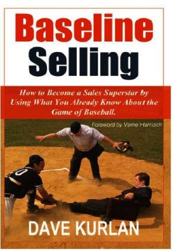 Baseline Selling - How to Become a Sales Superstar by Using What You Already Know about the Game of Baseball Baseline System