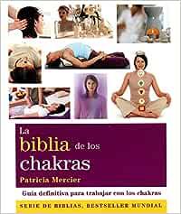 La biblia de los chakras: Guía definitiva para trabajar con ...