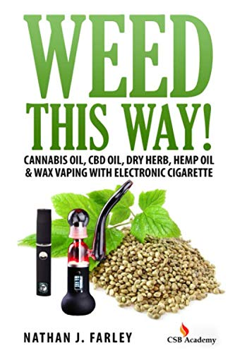 Weed This way!: Cannabis oil, CBD oil, Dry Herb, Hemp Oil & Wax Vaping with electronic cigarette