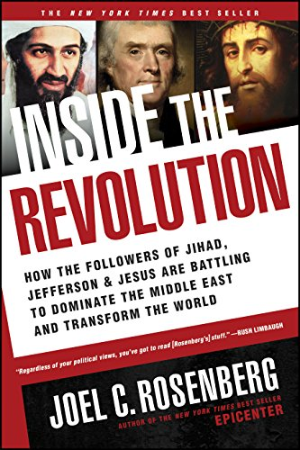 Inside the Revolution: How the Followers of Jihad, Jefferson, and Jesus Are Battling to Dominate the Middle East and Transform the World