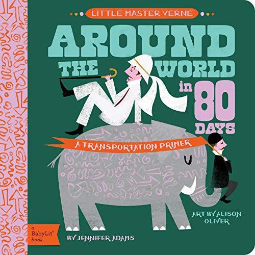 Around the World in 80 Days: A BabyLit® Transportation Primer (BabyLit Primers)