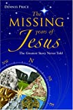 The Missing Years of Jesus, Dennis Price, 1848500335