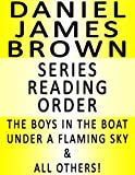DANIEL JAMES BROWN — SERIES READING ORDER (SERIES LIST) — IN ORDER: THE BOYS IN THE BOAT: NINE AMERICANS AND THEIR EPIC QUEST FOR GOLD AT THE 1936 BERLIN OLYMPICS, UNDER A FLAMING SKY & ALL OTHERS!
