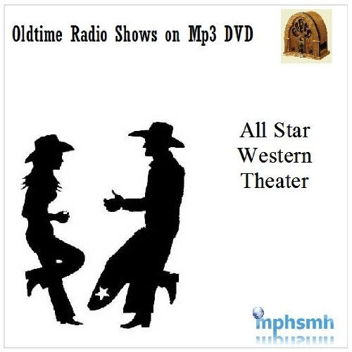 ALL STAR WESTERN THEATER Old Time Radio (OTR) series (1946-1948) Mp3 DVD 101 episodes