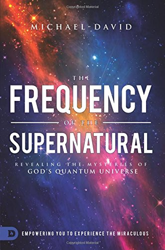 The Frequency of the Supernatural: Revealing the Mysteries of God's Quantum Universe ebook