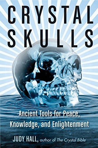 (Crystal Skulls: Ancient Tools for Peace, Knowledge, and Enlightenment)