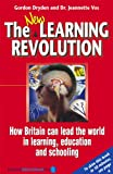 The New Learning Revolution : How Britain Can Lead the World in Learning, Education and Schooling, Dryden, Gordon and Vos, Jeanette, 185539183X