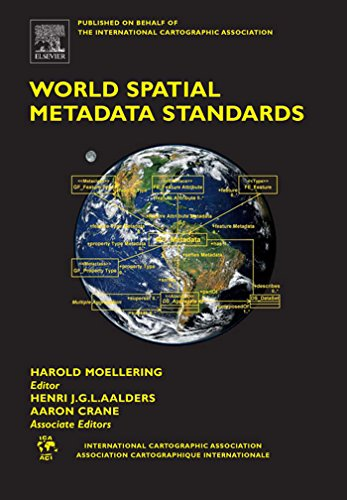 World Spatial Metadata Standards: Scientific and Technical Characteristics, and Full Descriptions with Crosstable (International Cartographic Association) Pdf