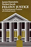 img - for Felony Justice: an Organizational Analysis of Criminal Courts book / textbook / text book