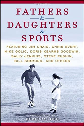 Download online Fathers & Daughters & Sports: Featuring Jim Craig, Chris Evert, Mike Golic, Doris Kearns Goodwin, Sally Jenkins, Steve Rushin, Bill Simmons, and others PDF, azw (Kindle)