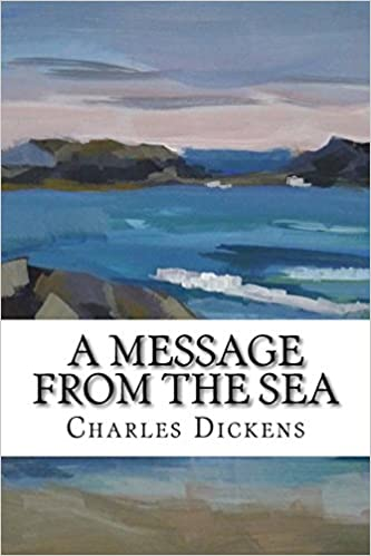 Amazon A Message From The Sea 9781979752060 Charles Dickens Books