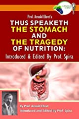 Prof. Arnold Ehret's Thus Speaketh the Stomach and the Tragedy of Nutrition: Introduced and Edited by Prof. Spira Paperback
