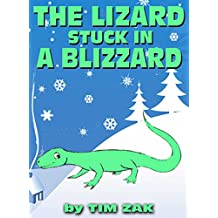 Children's Books: THE LIZARD STUCK IN A BLIZZARD (Fun, Cute, Rhyming Bedtime Story for Baby & Preschool Readers about Lizzy the Lizard Stuck in a Blizzard!)