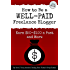 How to Be a Well-Paid Freelance Blogger: Earn $50-$100 a Post and More (Freelance Writers Den)