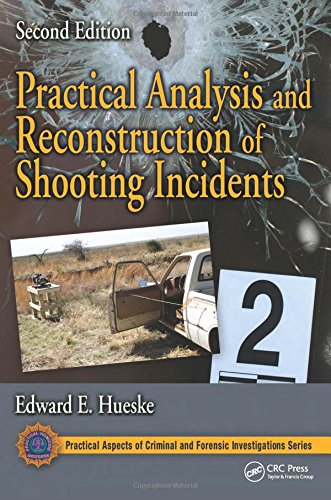 Practical Analysis and Reconstruction of Shooting Incidents Practical Aspects of Criminal and Forensic Investigations