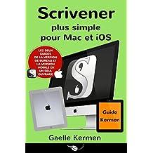 Scrivener plus simple pour Mac et iOS: coffret de deux guides pratiques francophones (Collection Pratique Guide Kermen t. 4) (French Edition)