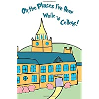 Oh, the Places I've Been While in College!: A Memory Book for College Students & Perfect High School Graduation Gift