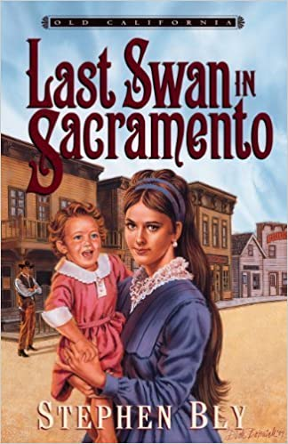Book The Last Swan in Sacramento (Old California, Book 2) by Stephen Bly (1999)