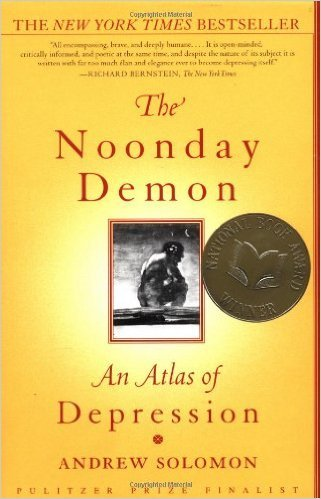 The Noonday Demon: An Atlas of Depression by Andrew Solomon (2001) Paperback