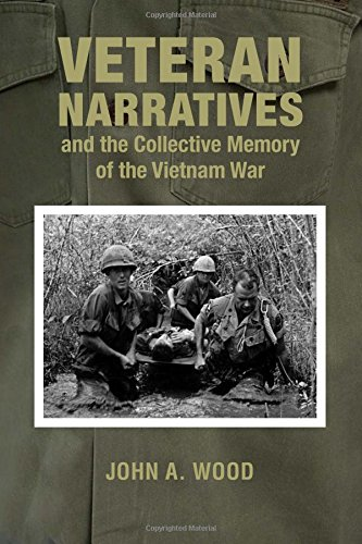 Veteran Narratives and the Collective Memory of the Vietnam War (War and Society in North America)