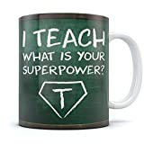 I Teach What's Your Superpower Coffee Mug Funny Gift for Teachers School Tea Cup, Great Present for Teachers Ceramic Mug 11 Oz. White