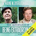 The Importance of Being Extraordinary Rede von Dr. Wayne W. Dyer, Eckhart Tolle Gesprochen von: Dr. Wayne W. Dyer, Eckhart Tolle