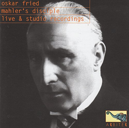 Oskar Fried: Mahler's Disciple by Arbiter