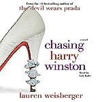 Chasing Harry Winston: A Novel | Lauren Weisberger