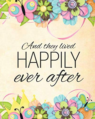 And They Lived Happily Ever After: Planner for Your Dream Wedding | Organizer, Journal, Checklist and Tools for the Perfect Wedding | 100 -