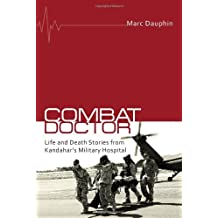 By Marc Dauphin - Combat Doctor: Life and Death Stories from Kandahar's Military Hospital
