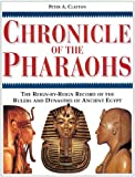 Chronicle of the Pharaohs: The Reign-By-Reign Record of the Rulers and Dynasties of Ancient Egypt (Chronicles), Peter A. Clayton, 0500050740