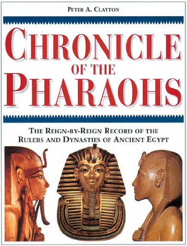 Chronicle of the Pharaohs: The Reign-By-Reign Record of the Rulers and Dynasties of Ancient Egypt With 350 Illustrations 130 in Color - Cod Of Mall Cape