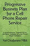 Progressive Business Plan for a Cell Phone Repair Service: A Comprehensive, Targeted...