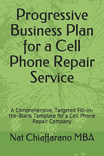 Progressive Business Plan for a Cell Phone Repair Service: A Comprehensive, Targeted Fill-in-the-Blank Template for a Cell Phone Repair Company (Progressive Phone Cell)